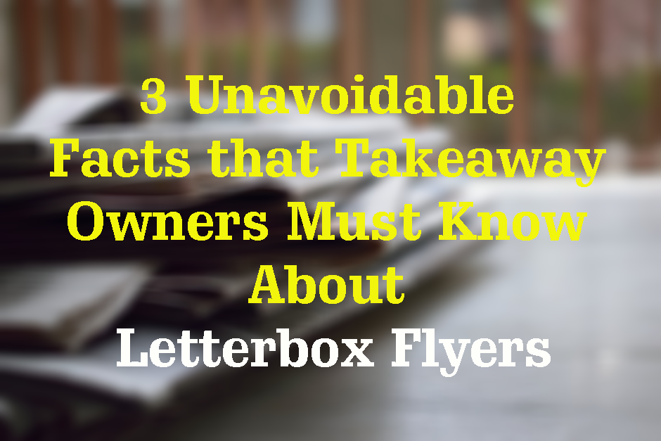 3 Unavoidable Facts that Takeaway Owners Must Know About Letterbox Flyers | Flyers Direct