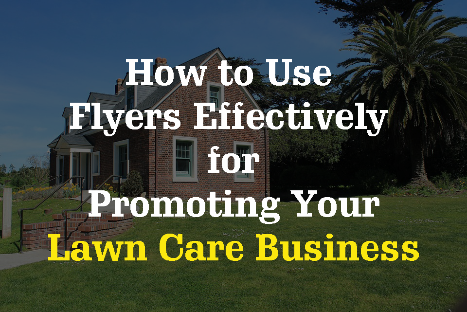 How to Use Flyers Effectively for Promoting Your Lawn Care Business