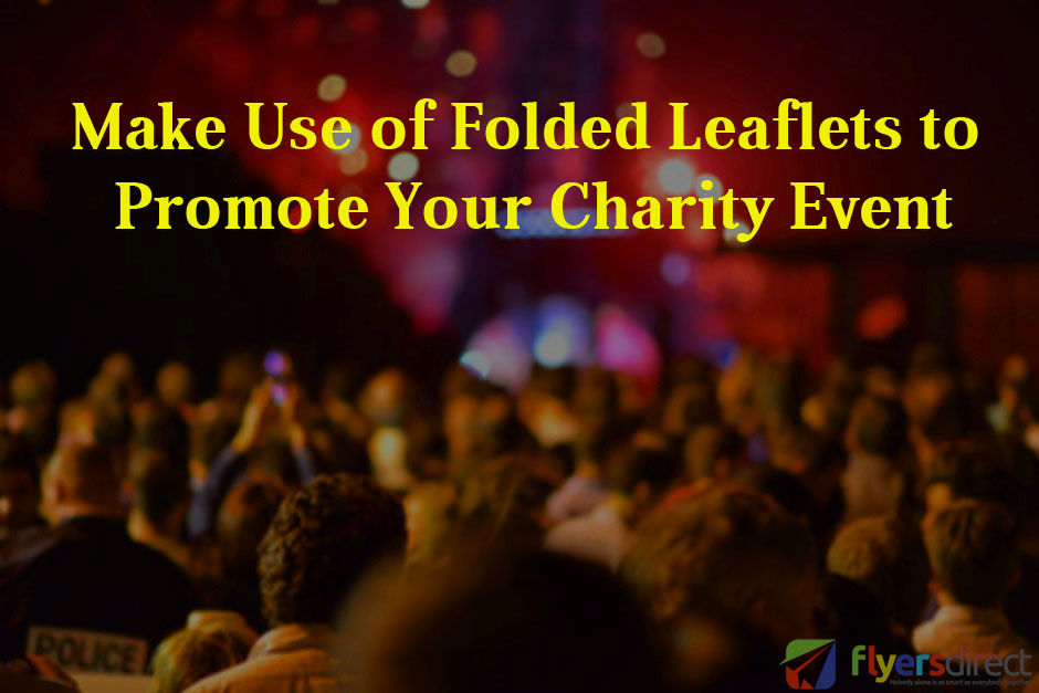 Make Use of Folded Leaflets to Promote Your Charity Event - Flyers Direct