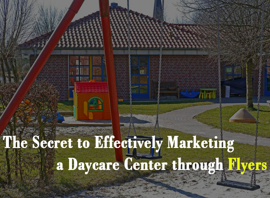 The Secret to Effectively Marketing a Daycare Center through Flyers - Flyers Direct