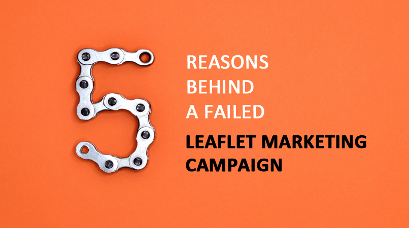5 Most Obvious Reasons Behind a Failed Leaflet Marketing Campaign